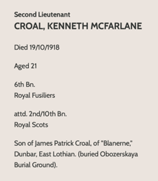 Kenneth Croal is mentioned by General Ironside in his account of the Russian Intervention, Archangel 1918-19 and now has a memorial in the Archangel Allied Cemetery in Archangelsk, North Russia.